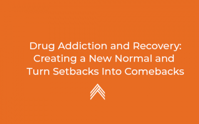 Drug Addiction and Recovery: Creating a New Normal and Turn Setbacks Into Comebacks